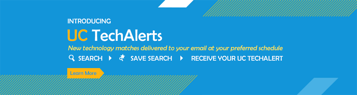 Learn more about UC TechAlerts - Save your searches and get notified of new UC technologies